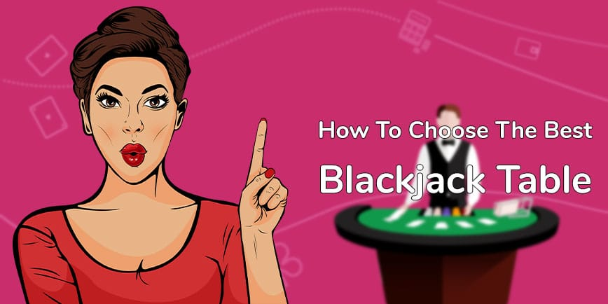 How to choose the best blackjack table