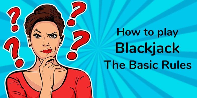 The basic rules of blackjack