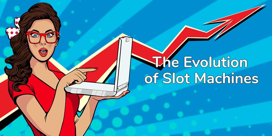 The evolution of slots games