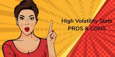 Pros and Cons of High volatility slots
